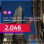 Previsão de reabertura em Novembro/21! Passagens 2 em 1 – <strong>NOVA YORK + ORLANDO ou MIAMI</strong>! A partir de R$ 2.046, todos os trechos, c/ taxas! Datas até 2022!