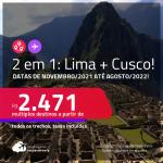 Promoção de Passagens 2 em 1: <strong>PERU: Lima + Cusco </strong>na mesma viagem! A partir de R$ 2.471, todos os trechos, c/ taxas! Datas de Novembro/2021 até Agosto/2022!