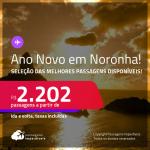 Seleção de Passagens para o <strong>RÉVEILLON </strong>em<strong> FERNANDO DE NORONHA</strong>! A partir de R$ 2.202, ida e volta, c/ taxas!