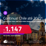 Continua!!! Passagens para o <strong>CHILE: Santiago</strong>! A partir de R$ 1.147, ida e volta, c/ taxas! Datas até 2022!