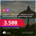 Passagens 2 em 1:  EUA + Caribe na mesma viagem! <strong>Cancún + Miami ou Nova York</strong>! A partir de R$ 3.588, todos os trechos, c/ taxas!