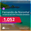 Seleção de Passagens para <strong>FERNANDO DE NORONHA</strong>! A partir de R$ 1.052, ida e volta, c/ taxas!