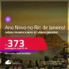 Passagens para o <strong>RÉVEILLON</strong> no <strong>RIO DE JANEIRO</strong>! A partir de R$ 373, ida e volta, c/ taxas! Saídas promocionais de várias origens brasileiras!