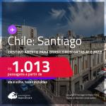 Destino aberto para brasileiros! Passagens para o <strong>CHILE: Santiago</strong> a partir de R$ 1.013, ida e volta, c/ taxas! Datas até 2022!