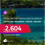 Seleção de Passagens para destinos abertos do <strong>CARIBE </strong>– Vá para a <strong>COLÔMBIA: Cartagena ou San Andres, MÉXICO: Cancún ou COSTA RICA: San Jose</strong>! A partir de R$ 2.604, ida e volta, c/ taxas!