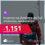 INVERNO 2022 NA AMÉRICA DO SUL! Passagens para o <strong>CHILE: Santiago, URUGUAI: Montevideo ou BOLÍVIA: Santa Cruz de la Sierra</strong>! A partir de R$ 1.151, ida e volta, c/ taxas!