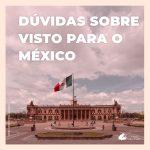 Esclareça suas dúvidas sobre a exigência de visto para o México